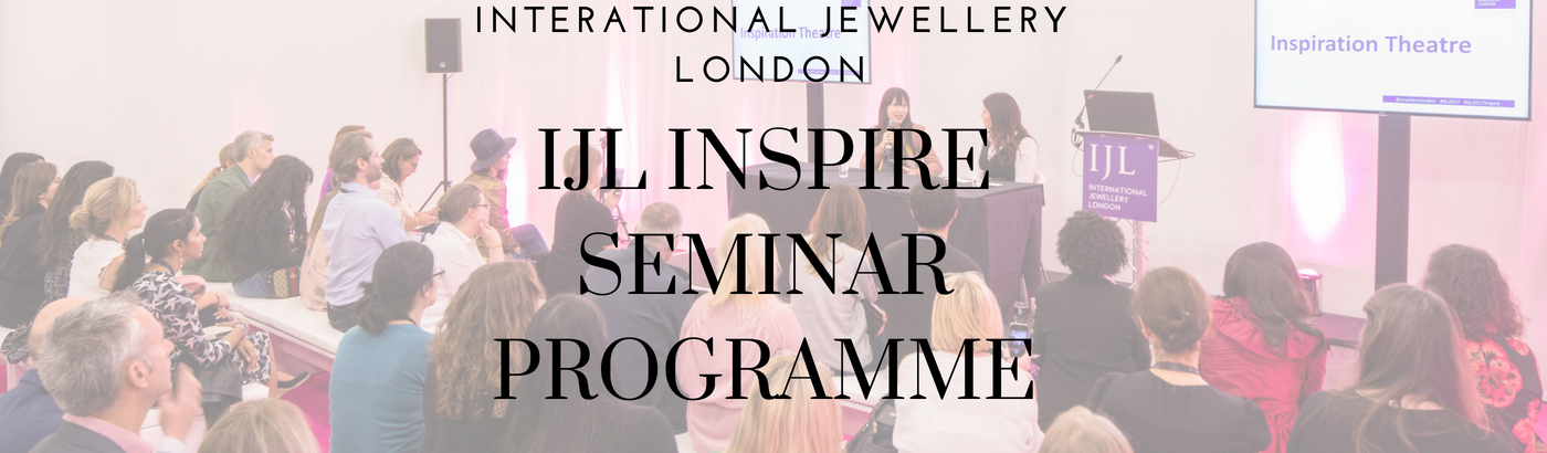 International Jewellery London Announces the IJL Inspire Seminar Programme