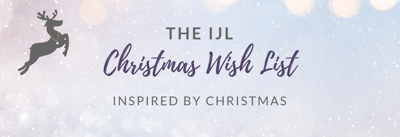 The IJL Christmas Wish List – Inspired by Christmas